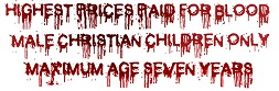 Highest prices paid for blood, male christian children only, maximum age 7 years